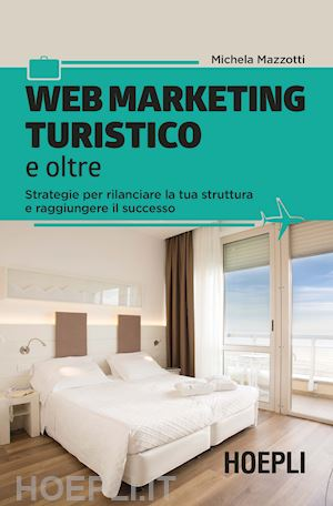 Web Marketing Turistico e Oltre - Ebook - Direzione Hotel